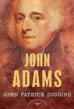 John Adams : The American Presidents Series: The 2nd President, 1797-1801 - John Patrick Diggins