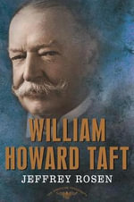 William Howard Taft : The American Presidents Series: The 27th President, 1909-1913 - Lewis H Lapham