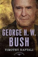 George H. W. Bush : 1989-1993 - Timothy Naftali