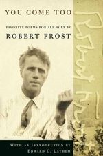 You Come Too : Favorite Poems for Readers of All Ages - Robert Frost