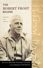 The Robert Frost Reader : Poetry and Prose - Robert Frost