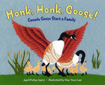 Honk, Honk, Goose! : Canada Geese Start a Family - April Pulley Sayre