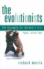 Evolutionists :  The Struggle for Darwin's Soul - Richard Morris