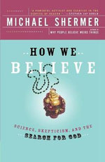 How We Believe : Science, Skepticism, and the Search for God - Michael Shermer