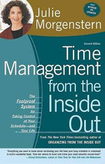 Time Management from the Inside Out : The Foolproof System for Taking Control of Your Schedule-And Your Life - Julie Morgenstern