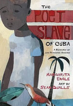 The Poet Slave of Cuba : A Biography of Juan Francisco Manzano - MS Margarita Engle