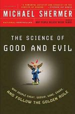 The Science of Good and Evil : Why People Cheat, Gossip, Care, Share, and Follow the Golden Rule - Michael Shermer