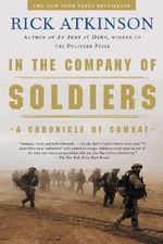 In the Company of Soldiers : A Chronicle of Combat - Rick Atkinson