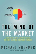 Mind of the Market, The : Compassionate Apes, Competitive Humans, and Other Tales from Evolutionary Economics - Michael Shermer