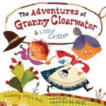 The Adventures of Granny Clearwater & Little Critter - Kimberly Willis Holt