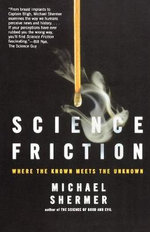 Science Friction : Where the Known Meets the Unknown - Michael Shermer