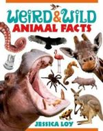 Weird and Wild Animal Facts - Jessica Loy