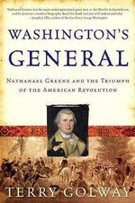 Washington's General : Nathanael Greene and the Triumph of the American Revolution - Terry Golway