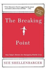 The Breaking Point : How Today's Women Are Navigating Midlife Crisis - Sue Shellenbarger