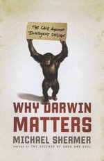 Why Darwin Matters : The Case Against Intelligent Design - Michael Shermer