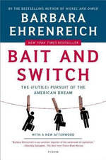 Bait and Switch : The (Futile) Pursuit of the American Dream - Barbara Ehrenreich