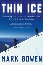 Thin Ice : Unlocking the Secrets of Climate in the World's Highest Mountains - Mark Bowen