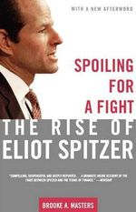 Spoiling for a Fight : The Rise of Eliot Spitzer - Brooke A Masters