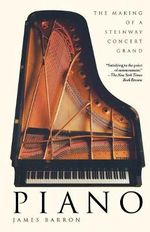 Piano : The Making of a Steinway Concert Grand - J. Barron