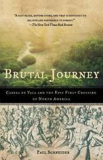 Brutal Journey : Cabeza de Vaca and the Epic First Crossing of North America - Paul Schneider