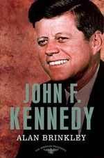 John F. Kennedy : The 35th President, 1961-1963 - Alan Brinkley