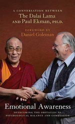 Emotional Awareness : Overcoming the Obstacles to Psychological Balance and Compassion : A Conversation Between The Dalai Lama and Paul Ekman, Ph.D.