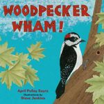 Woodpecker Wham! - April Pulley Sayre