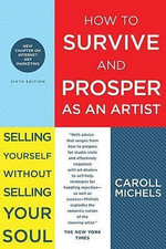 How to Survive and Prosper as an Artist : Selling Yourself Without Selling Your Soul - Caroll Michels