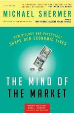 Mind of the Market, The : How Biology and Psychology Shape Our Economic Lives - Michael Shermer