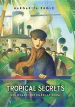 Tropical Secrets : Holocaust Refugees in Cuba - Margarita Engle