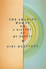 The Shaking Woman or a History of My Nerves - Siri Hustvedt