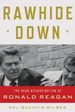 Rawhide Down : The Near Assassination of Ronald Reagan - Del Quentin Wilber