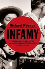 Infamy : The Shocking Story of the Japanese-American Internment in World War II - Richard Reeves