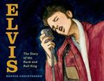 Elvis : The Story of the Rock and Roll King - Bonnie Christensen