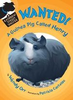 Wanted! : A Guinea Pig Called Henry - Wendy Orr
