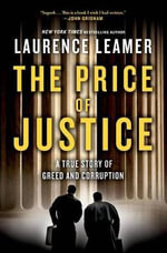 The Price of Justice : a True Story of Two Lawyers' Epic Battle Against Corruption and Greed in Coal Country - Laurence Leamer