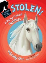 Stolen! a Pony Called Pebbles (Rainbow Street #5) : Rainbow Street Shelter - Wendy Orr