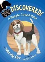Discovered! a Beagle Called Bella : Rainbow Street Shelter (Hardcover) - Wendy Orr