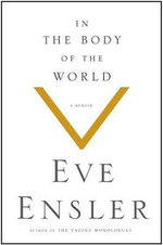 In the Body of the World : A Memoir - Eve Ensler