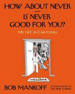 How About never--is Never Good for You? : My Life in Cartoons - Bob Mankoff
