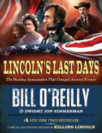 Lincoln's Last Days : The Shocking Assassination That Changed America Forever - Bill O'Reilly