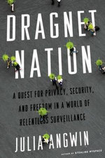 Dragnet Nation : A Quest for Privacy, Security, and Freedom in a World of Relentless Surveillance - Julia Angwin
