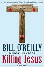 Killing Jesus : A History - Bill O'Reilly