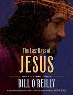 The Last Days of Jesus : His Life and Times - Bill O'Reilly