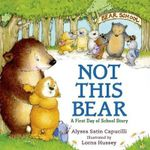 Not This Bear : A First Day of School Story - Alyssa Satin Capucilli