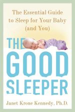 The Good Sleeper : The Essential Guide to Sleep for Your Baby--And You - Janet Krone Kennedy