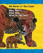 Baby Bear, Baby Bear, What Do You See? - Bill Martin, Jr.