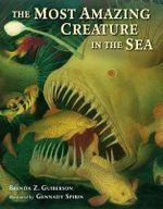 The Most Amazing Creature in the Sea - Brenda Z. Guiberson