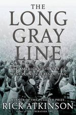 The Long Gray Line : The American Journey of West Point's Class of 1966 - Rick Atkinson