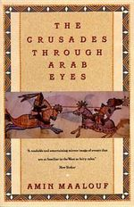 The Crusades through Arab Eyes : Saqi Essentials - Amin Maalouf